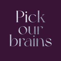 Pick our brains