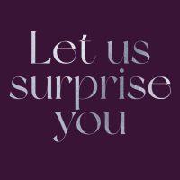 Let us surprise you